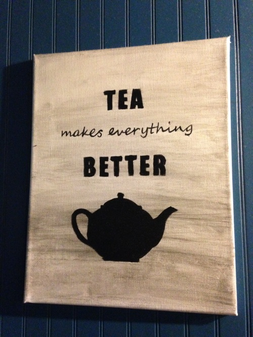 tea makes everything better sign